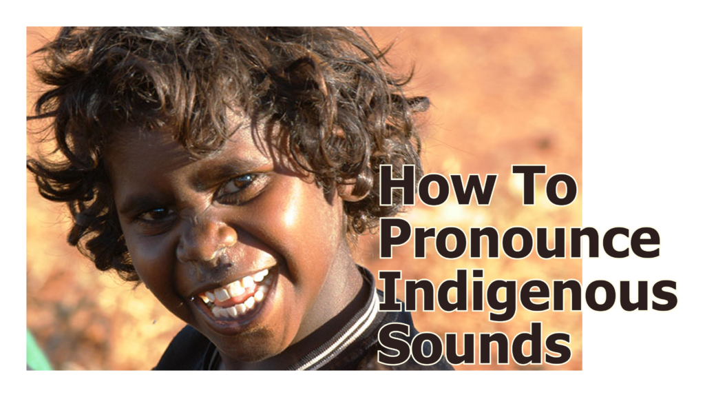 Pronouncing Indigenous Sounds of the Alphabet